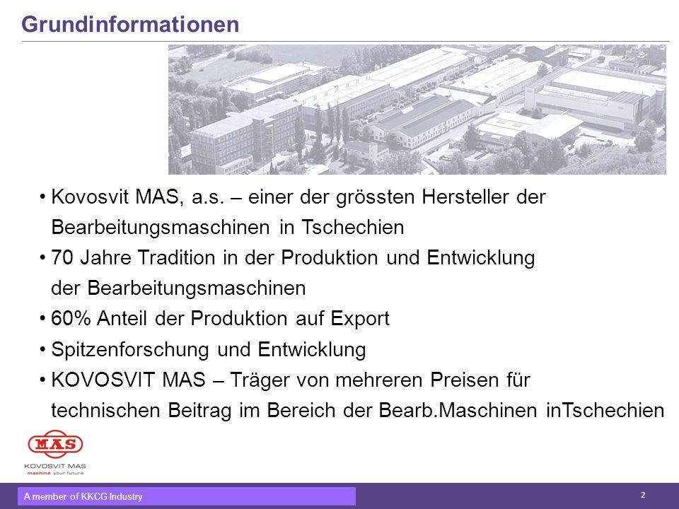 A member of KKCG Industry Grundinformationen Kovosvit MAS, a.s. – einer der grössten Hersteller der Bearbeitungsmaschinen in Tschechien 70 Jahre Tradi