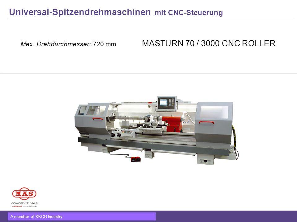 A member of KKCG Industry Universal-Spitzendrehmaschinen mit CNC-Steuerung Max. Drehdurchmesser: 720 mm MASTURN 70 / 3000 CNC ROLLER