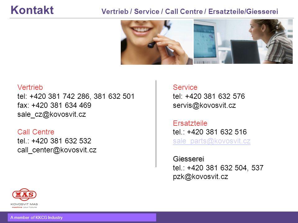 A member of KKCG Industry Kontakt Vertrieb / Service / Call Centre / Ersatzteile/Giesserei Vertrieb tel: +420 381 742 286, 381 632 501 fax: +420 381 6