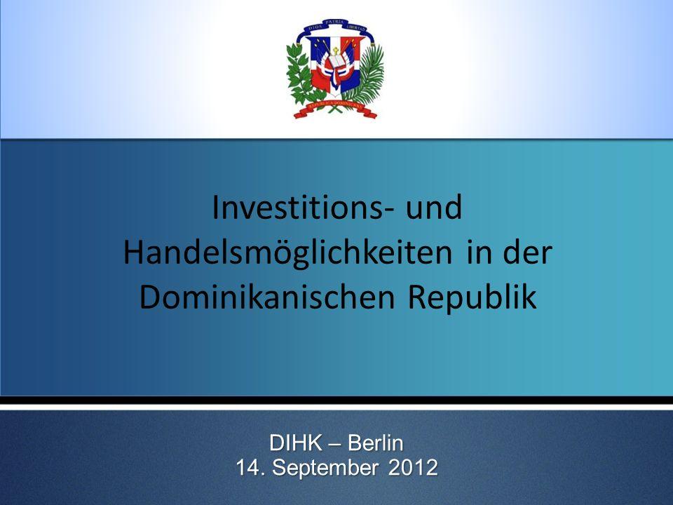 Investitions- und Handelsmöglichkeiten in der Dominikanischen Republik DIHK – Berlin 14. September 2012