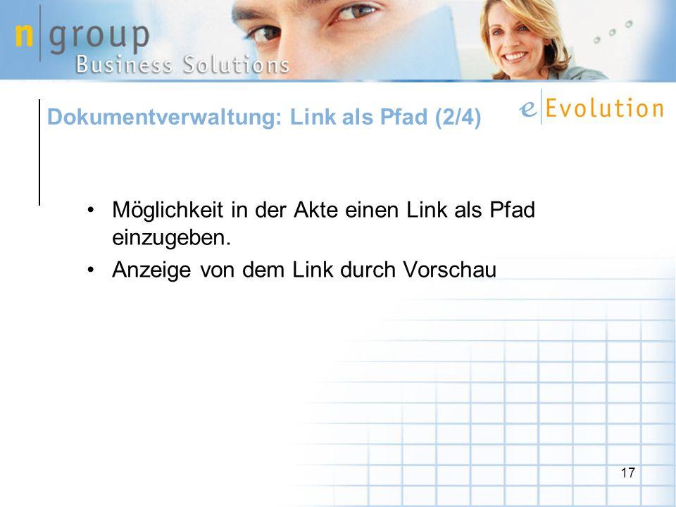 17 Möglichkeit in der Akte einen Link als Pfad einzugeben. Anzeige von dem Link durch Vorschau Dokumentverwaltung: Link als Pfad (2/4)