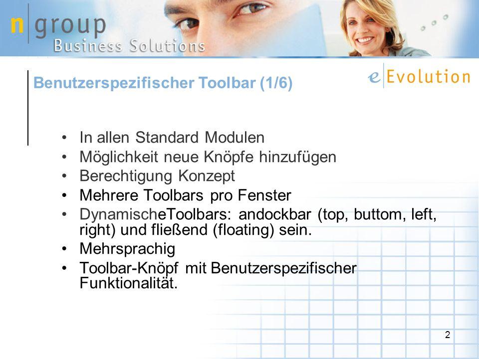 2 In allen Standard Modulen Möglichkeit neue Knöpfe hinzufügen Berechtigung Konzept Mehrere Toolbars pro Fenster DynamischeToolbars: andockbar (top, b