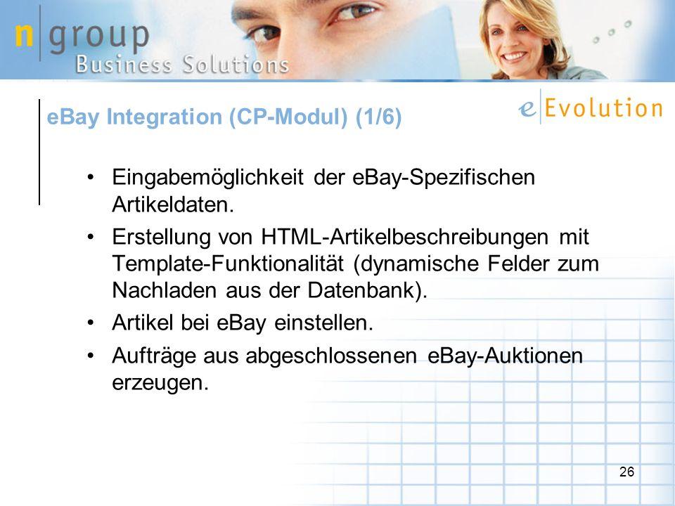 26 eBay Integration (CP-Modul) (1/6) Eingabemöglichkeit der eBay-Spezifischen Artikeldaten. Erstellung von HTML-Artikelbeschreibungen mit Template-Fun