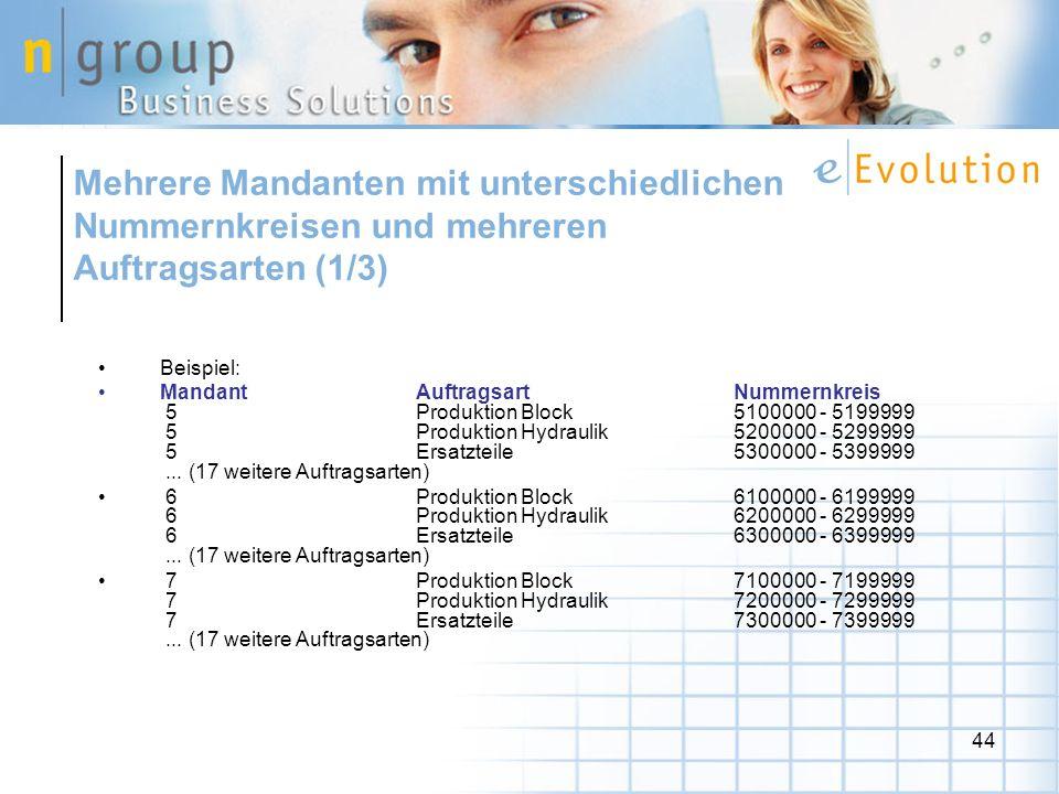 44 Mehrere Mandanten mit unterschiedlichen Nummernkreisen und mehreren Auftragsarten (1/3) Beispiel: Mandant Auftragsart Nummernkreis 5 Produktion Blo