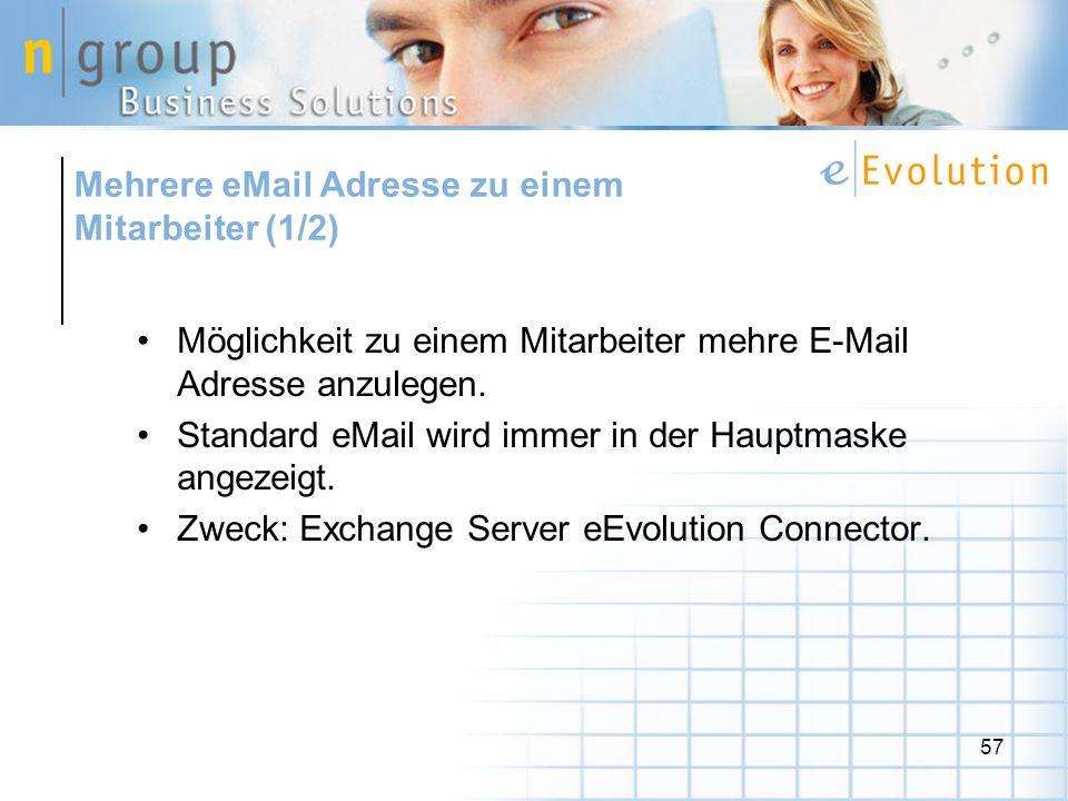 57 Möglichkeit zu einem Mitarbeiter mehre E-Mail Adresse anzulegen. Standard eMail wird immer in der Hauptmaske angezeigt. Zweck: Exchange Server eEvo