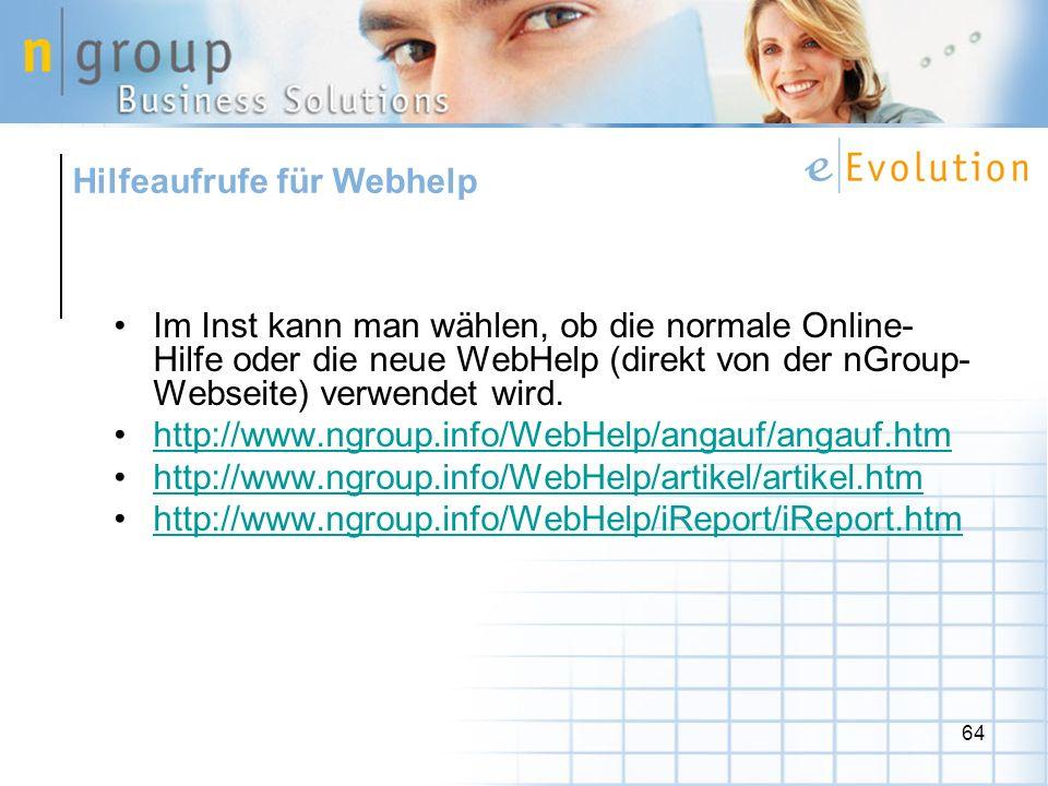 64 Im Inst kann man wählen, ob die normale Online- Hilfe oder die neue WebHelp (direkt von der nGroup- Webseite) verwendet wird. http://www.ngroup.inf
