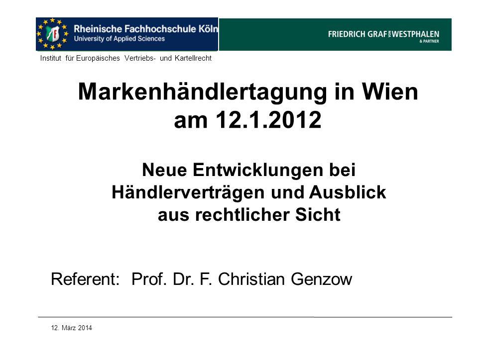 Markenhändlertagung in Wien am 12.1.2012 Neue Entwicklungen bei Händlerverträgen und Ausblick aus rechtlicher Sicht Referent: Prof. Dr. F. Christian G