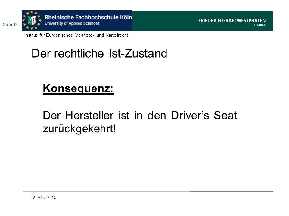 Der rechtliche Ist-Zustand Konsequenz: Der Hersteller ist in den Drivers Seat zurückgekehrt! Seite 12 12. März 2014 Institut für Europäisches Vertrieb