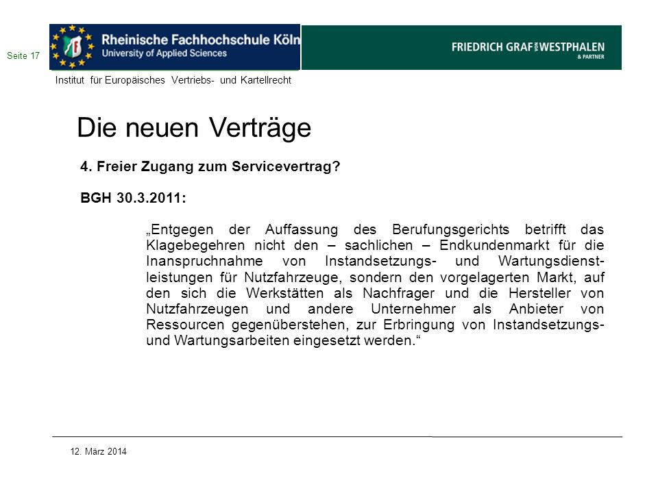 Die neuen Verträge 4. Freier Zugang zum Servicevertrag? BGH 30.3.2011: Entgegen der Auffassung des Berufungsgerichts betrifft das Klagebegehren nicht