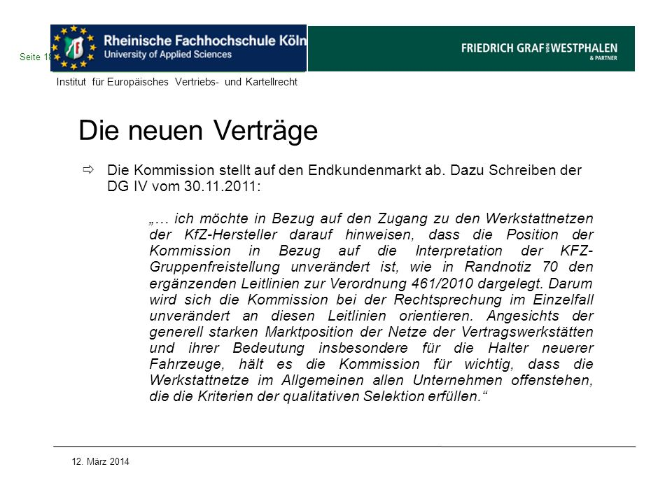 Die neuen Verträge Die Kommission stellt auf den Endkundenmarkt ab. Dazu Schreiben der DG IV vom 30.11.2011: … ich möchte in Bezug auf den Zugang zu d