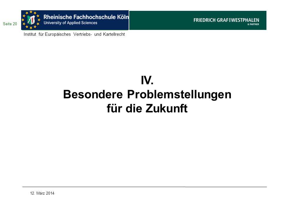 IV. Besondere Problemstellungen für die Zukunft 12. März 2014 Seite 20 Institut für Europäisches Vertriebs- und Kartellrecht
