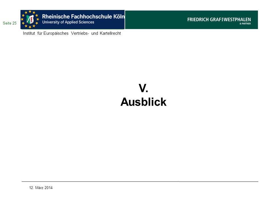 V. Ausblick Seite 25 12. März 2014 Institut für Europäisches Vertriebs- und Kartellrecht