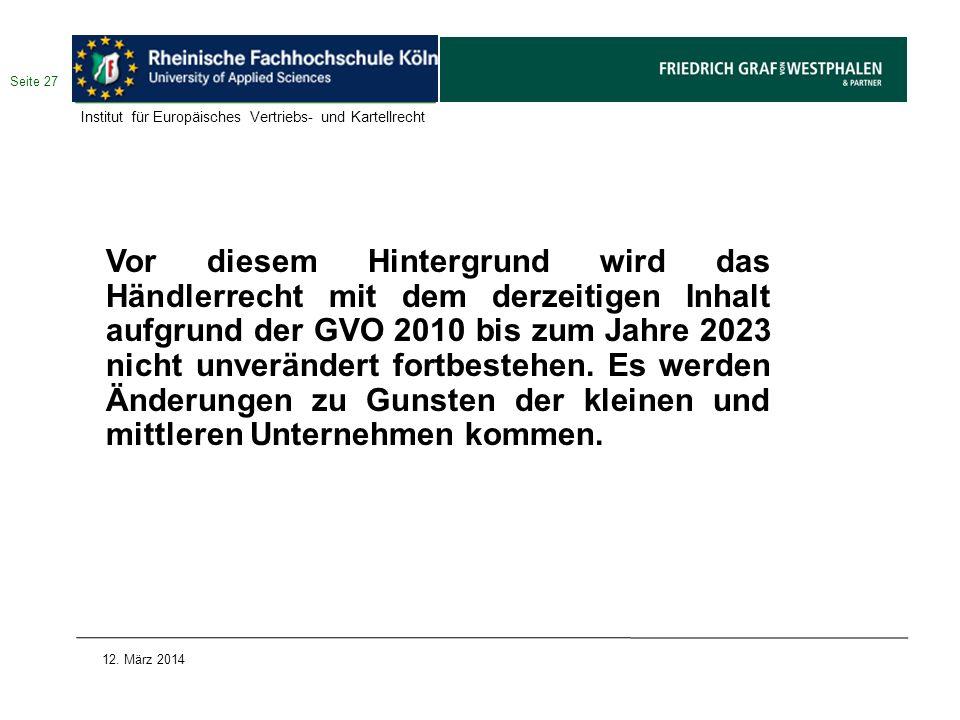 Seite 27 12. März 2014 Vor diesem Hintergrund wird das Händlerrecht mit dem derzeitigen Inhalt aufgrund der GVO 2010 bis zum Jahre 2023 nicht unveränd