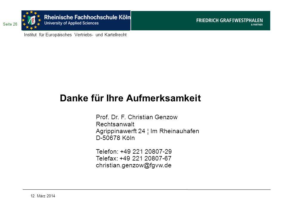 Seite 28 12. März 2014 Danke für Ihre Aufmerksamkeit Prof. Dr. F. Christian Genzow Rechtsanwalt Agrippinawerft 24 ¦ Im Rheinauhafen D-50678 Köln Telef