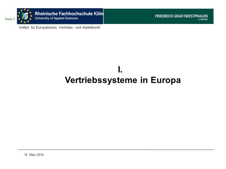 I. Vertriebssysteme in Europa Seite 3 12. März 2014 Institut für Europäisches Vertriebs- und Kartellrecht
