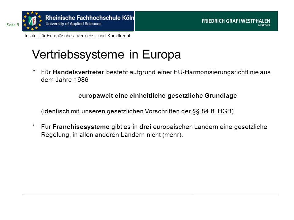 Seite 6 Vertriebssysteme in Europa *Für Vertragshändler gibt es in zwei Ländern (Belgien und Griechenland) eine gesetzliche Regelung, in allen anderen Ländern nicht (in Deutschland und Österreich wird Handelsvertreterrecht aufgrund höchstrichterlicher Recht- sprechung, nicht jedoch aufgrund gesetzlicher Vorschriften, entsprechend angewandt).