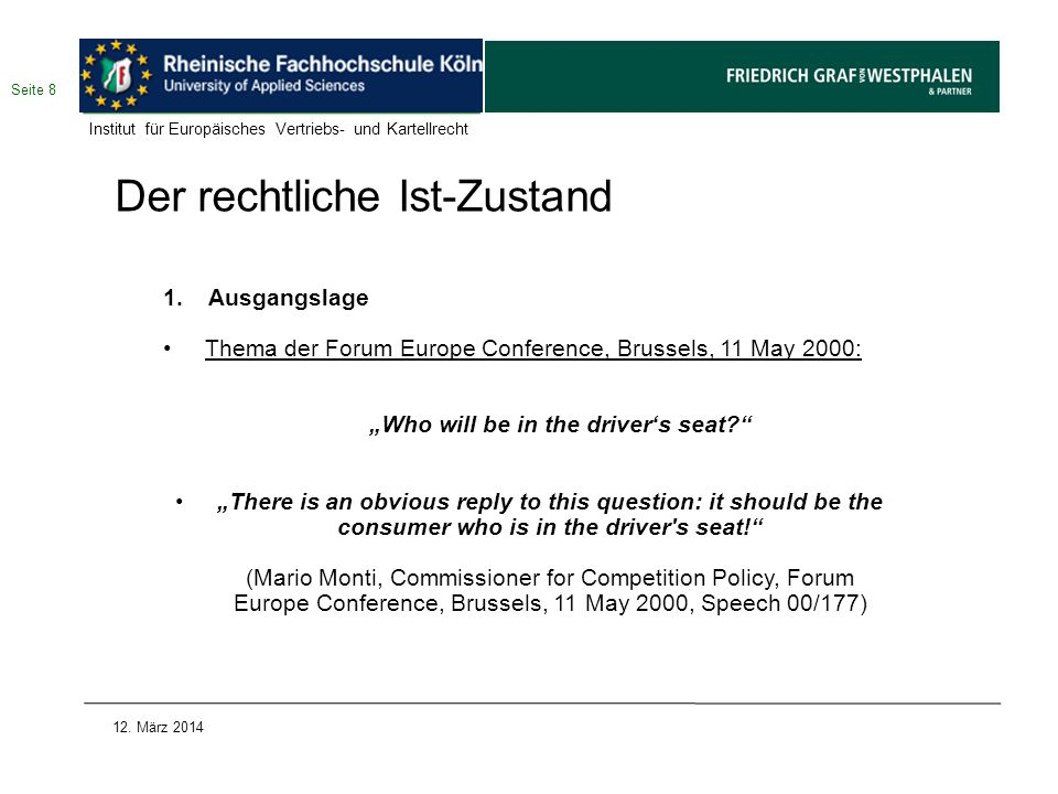 Der rechtliche Ist-Zustand 1. Ausgangslage Thema der Forum Europe Conference, Brussels, 11 May 2000: Who will be in the drivers seat? There is an obvi