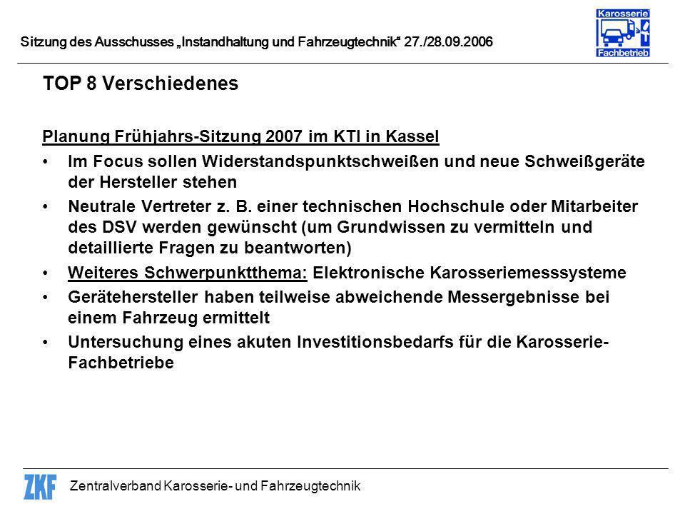 Zentralverband Karosserie- und Fahrzeugtechnik Sitzung des Ausschusses Instandhaltung und Fahrzeugtechnik 27./28.09.2006 TOP 8 Verschiedenes Planung F