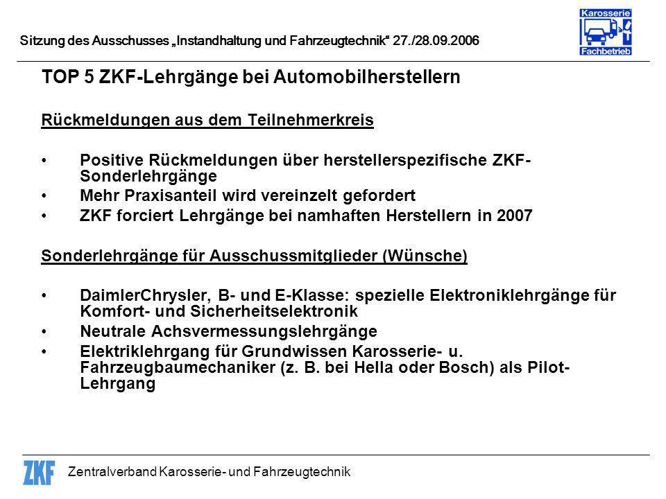 Zentralverband Karosserie- und Fahrzeugtechnik Sitzung des Ausschusses Instandhaltung und Fahrzeugtechnik 27./28.09.2006 TOP 5 ZKF-Lehrgänge bei Autom