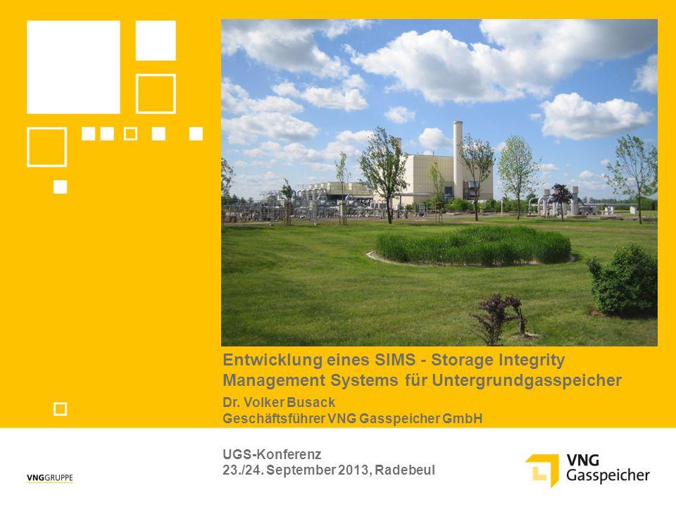 Entwicklung eines SIMS - Storage Integrity Management Systems für Untergrundgasspeicher Dr. Volker Busack Geschäftsführer VNG Gasspeicher GmbH UGS-Kon