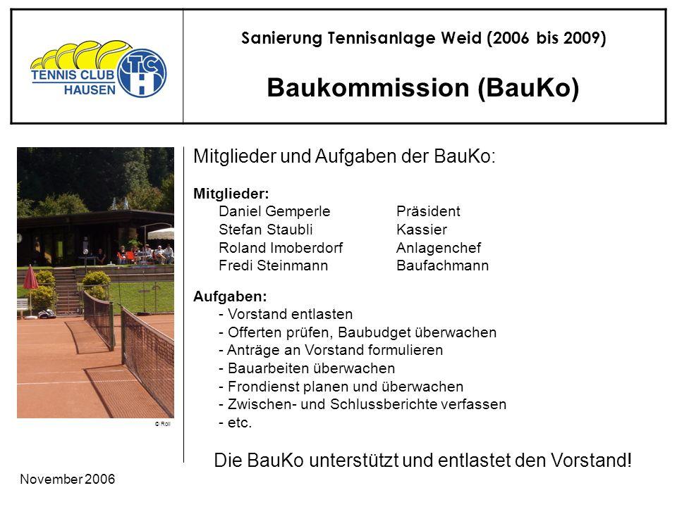 Sanierung Tennisanlage Weid (2006 bis 2009) © Roli November 2006 Baukommission (BauKo) Die BauKo unterstützt und entlastet den Vorstand.