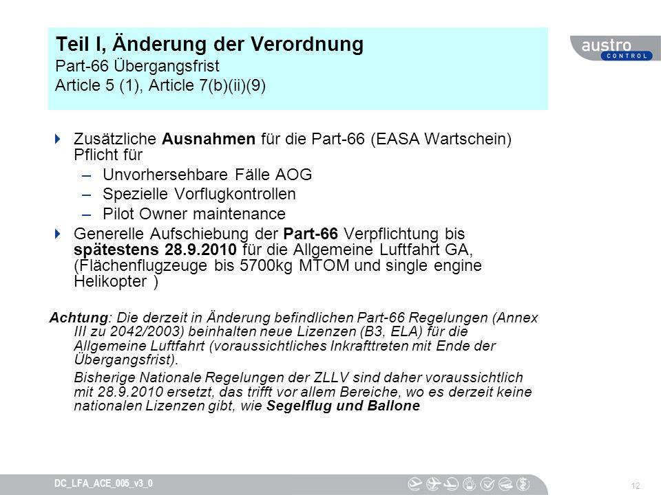 12 DC_LFA_ACE_005_v3_0 Teil I, Änderung der Verordnung Part-66 Übergangsfrist Article 5 (1), Article 7(b)(ii)(9) Zusätzliche Ausnahmen für die Part-66