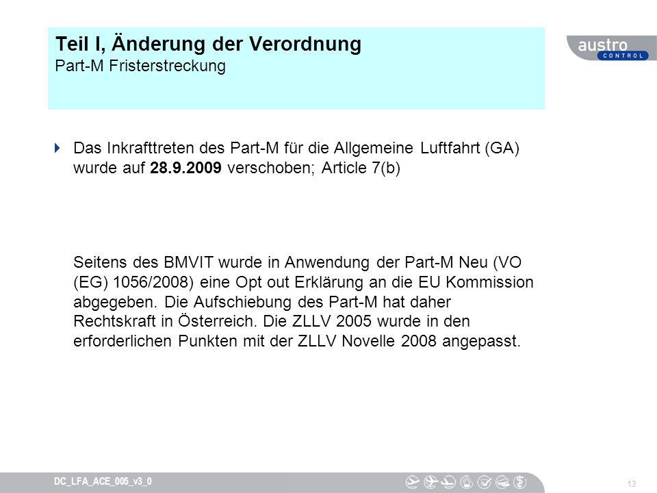 13 DC_LFA_ACE_005_v3_0 Teil I, Änderung der Verordnung Part-M Fristerstreckung Das Inkrafttreten des Part-M für die Allgemeine Luftfahrt (GA) wurde au