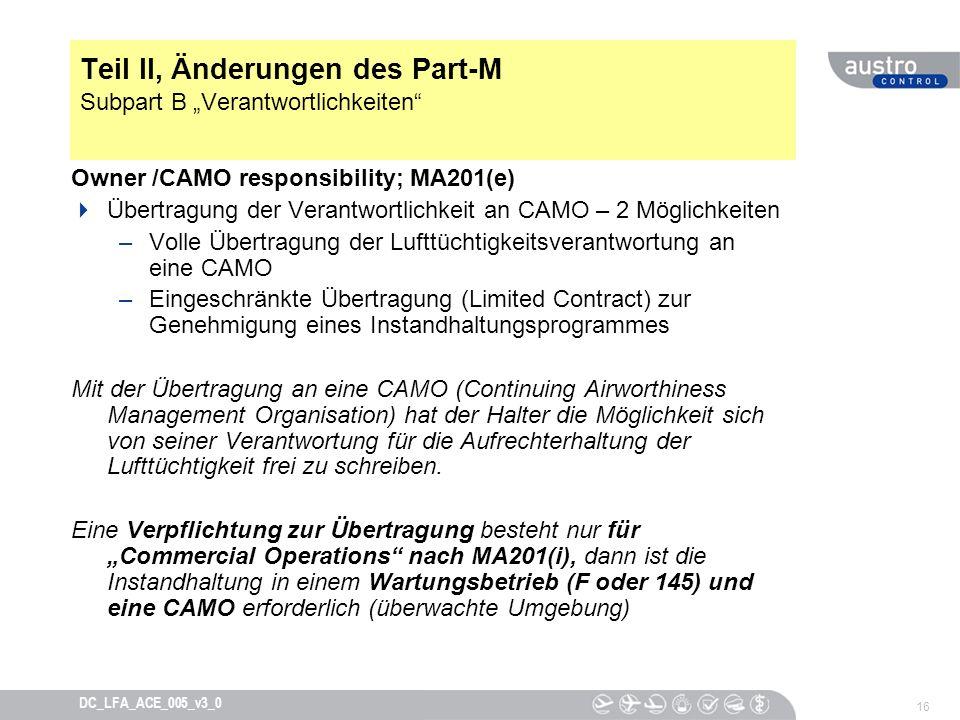 16 DC_LFA_ACE_005_v3_0 Teil II, Änderungen des Part-M Subpart B Verantwortlichkeiten Owner /CAMO responsibility; MA201(e) Übertragung der Verantwortli
