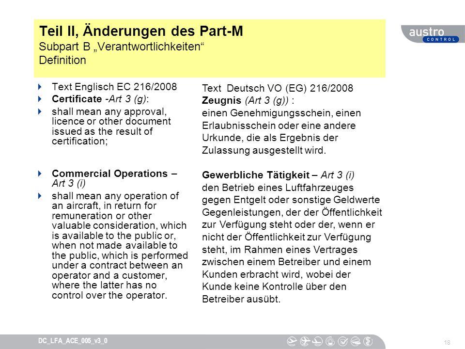 18 DC_LFA_ACE_005_v3_0 Teil II, Änderungen des Part-M Subpart B Verantwortlichkeiten Definition Text Englisch EC 216/2008 Certificate -Art 3 (g): shal