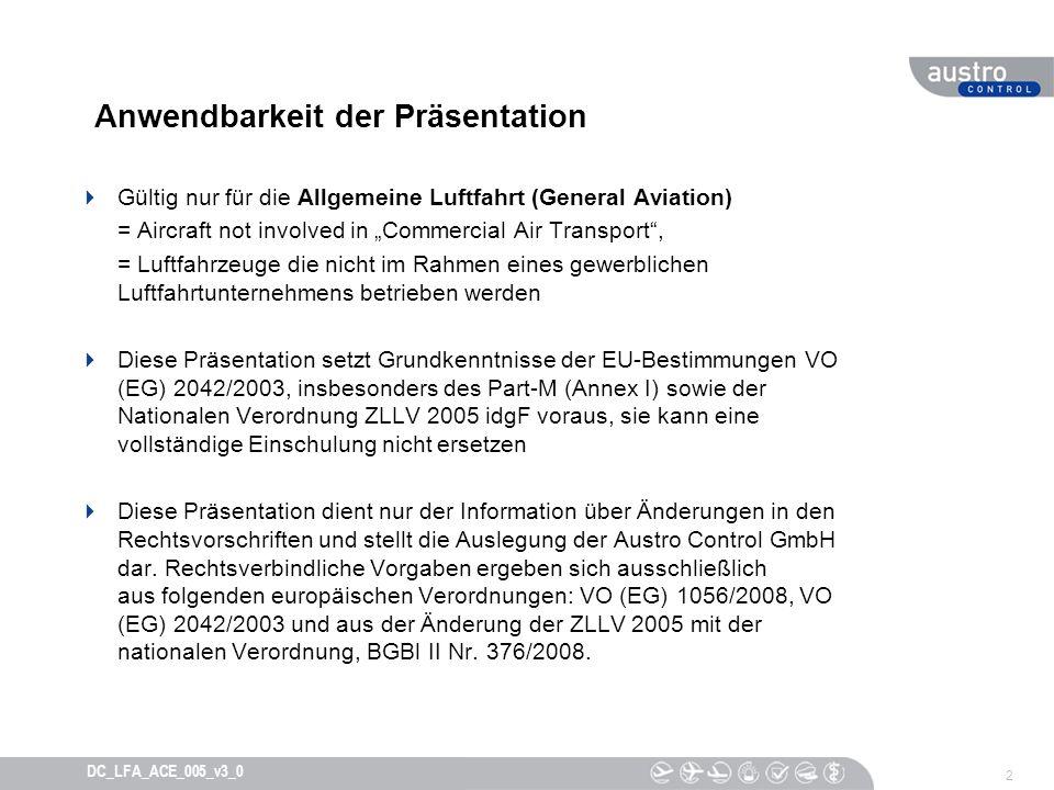 13 DC_LFA_ACE_005_v3_0 Teil I, Änderung der Verordnung Part-M Fristerstreckung Das Inkrafttreten des Part-M für die Allgemeine Luftfahrt (GA) wurde auf 28.9.2009 verschoben; Article 7(b) Seitens des BMVIT wurde in Anwendung der Part-M Neu (VO (EG) 1056/2008) eine Opt out Erklärung an die EU Kommission abgegeben.