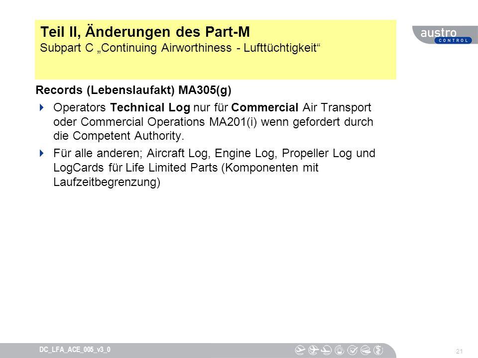 21 DC_LFA_ACE_005_v3_0 Teil II, Änderungen des Part-M Subpart C Continuing Airworthiness - Lufttüchtigkeit Records (Lebenslaufakt) MA305(g) Operators