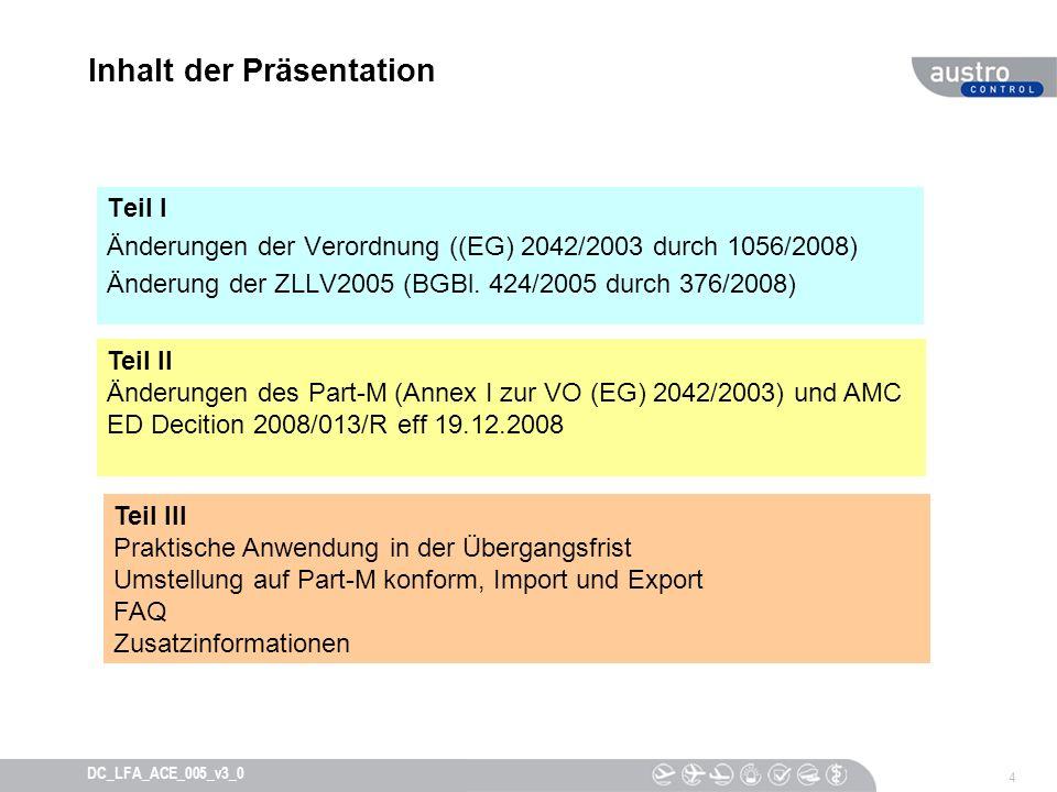 4 DC_LFA_ACE_005_v3_0 Inhalt der Präsentation Teil I Änderungen der Verordnung ((EG) 2042/2003 durch 1056/2008) Änderung der ZLLV2005 (BGBl. 424/2005