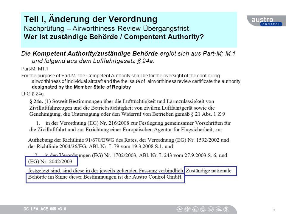 9 DC_LFA_ACE_005_v3_0 Teil I, Änderung der Verordnung Nachprüfung – Airworthiness Review Übergangsfrist Wer ist zuständige Behörde / Compentent Author