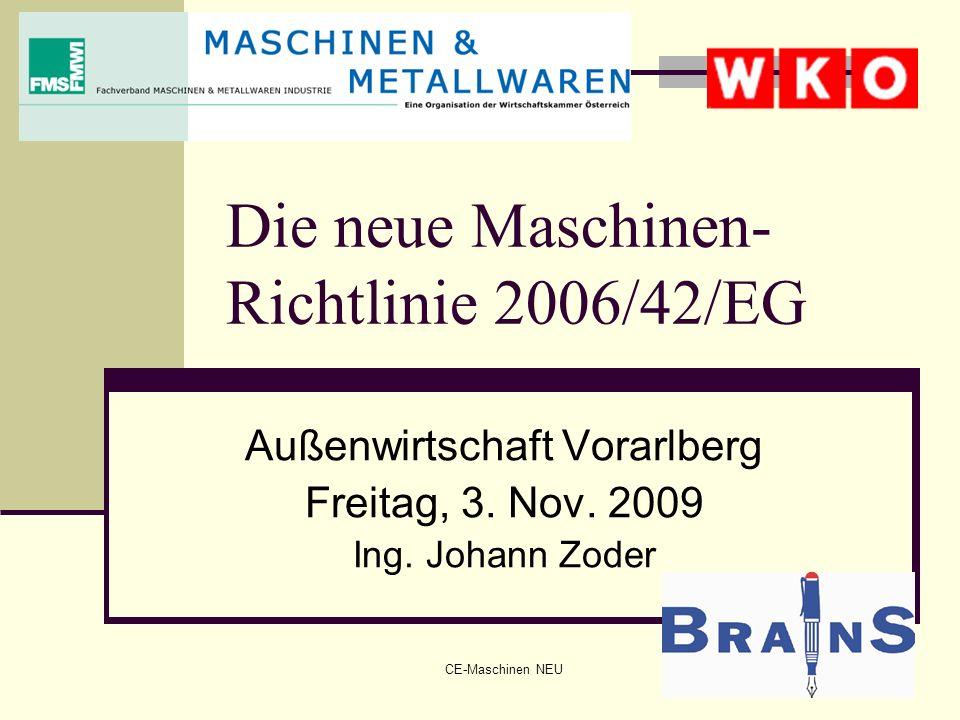 CE-Maschinen NEU1 Die neue Maschinen- Richtlinie 2006/42/EG Außenwirtschaft Vorarlberg Freitag, 3. Nov. 2009 Ing. Johann Zoder