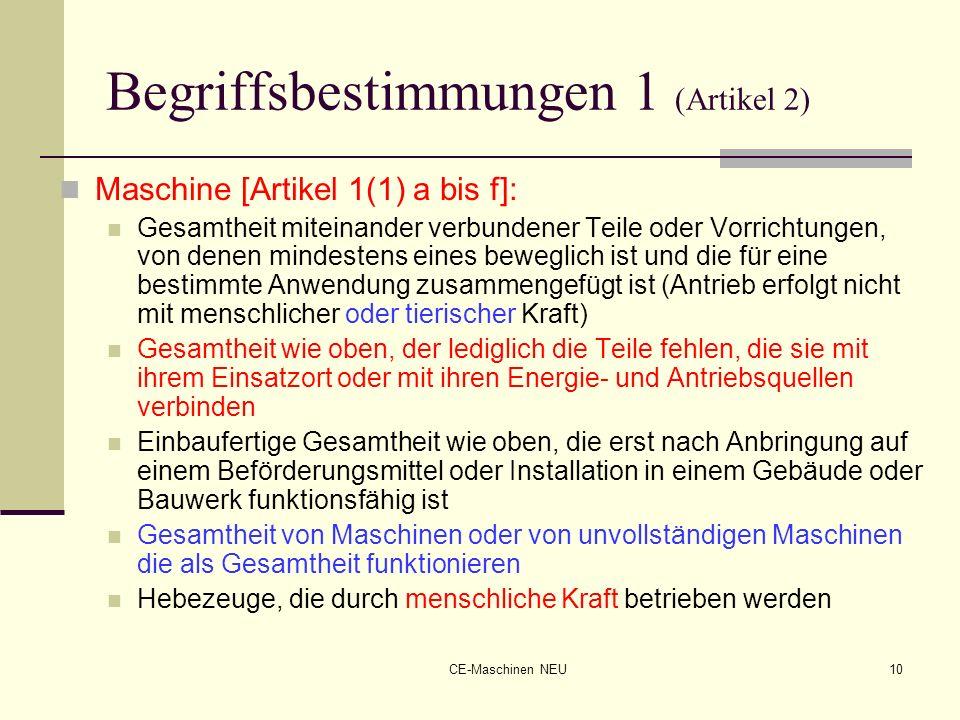 CE-Maschinen NEU10 Begriffsbestimmungen 1 (Artikel 2) Maschine [Artikel 1(1) a bis f]: Gesamtheit miteinander verbundener Teile oder Vorrichtungen, vo