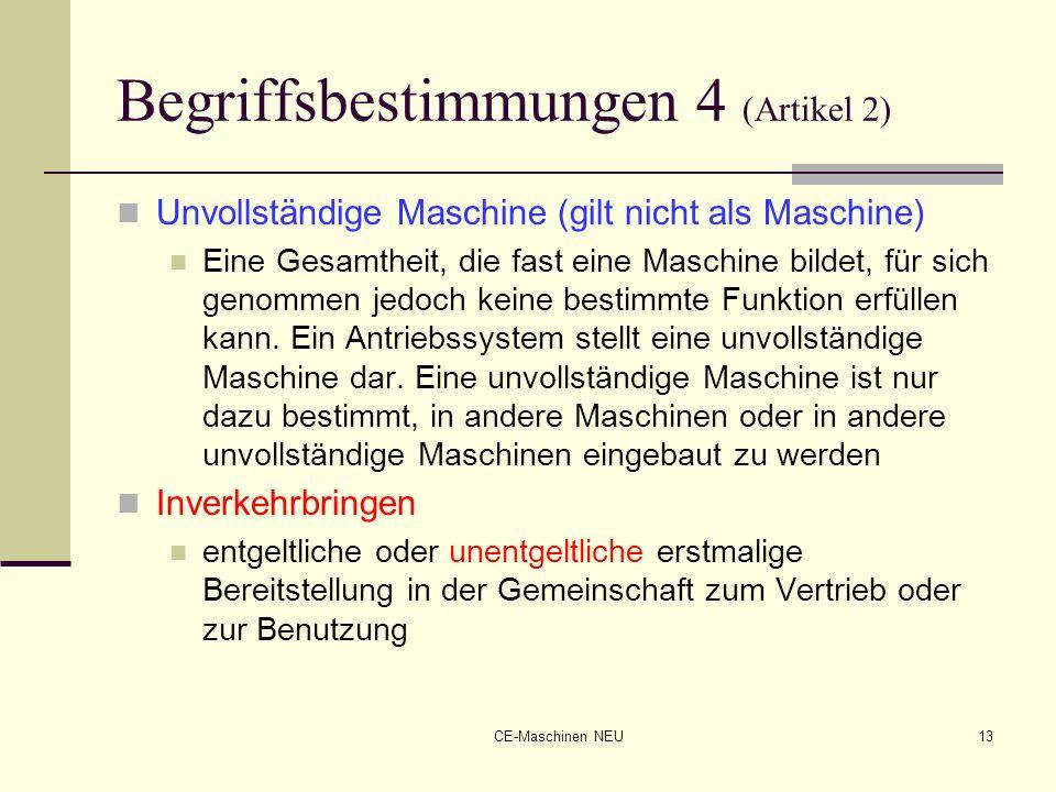 CE-Maschinen NEU13 Begriffsbestimmungen 4 (Artikel 2) Unvollständige Maschine (gilt nicht als Maschine) Eine Gesamtheit, die fast eine Maschine bildet
