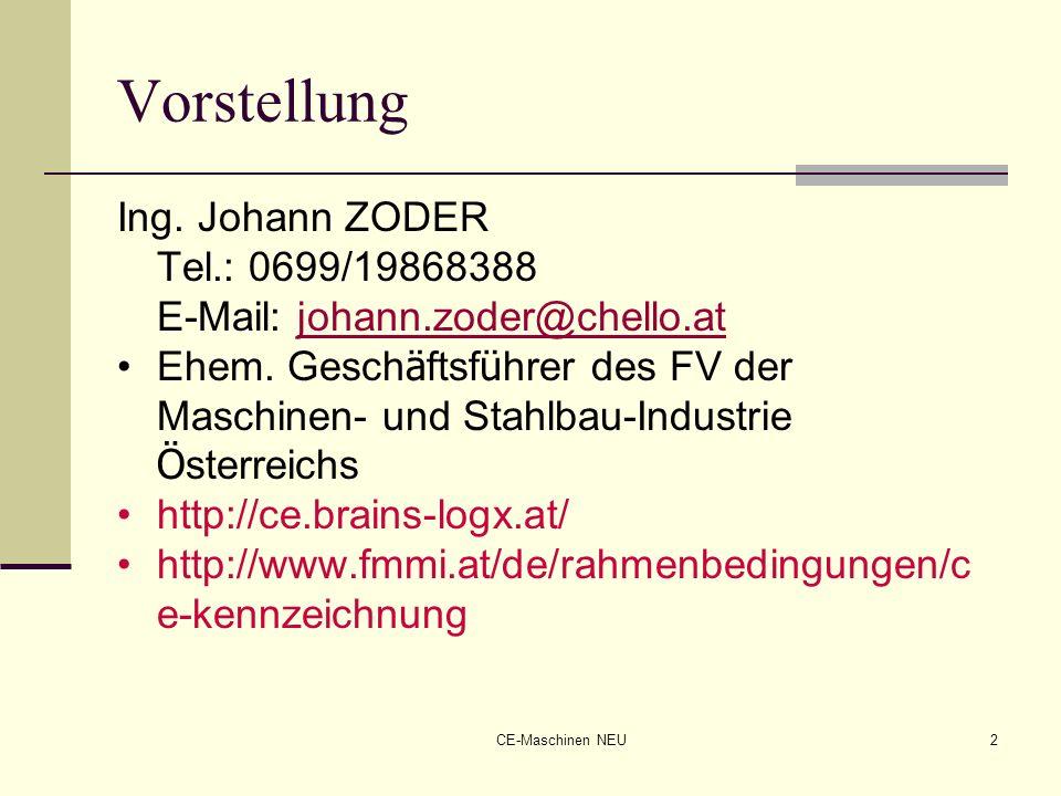 CE-Maschinen NEU2 Vorstellung Ing. Johann ZODER Tel.: 0699/19868388 E-Mail: johann.zoder@chello.atjohann.zoder@chello.at Ehem. Gesch ä ftsf ü hrer des
