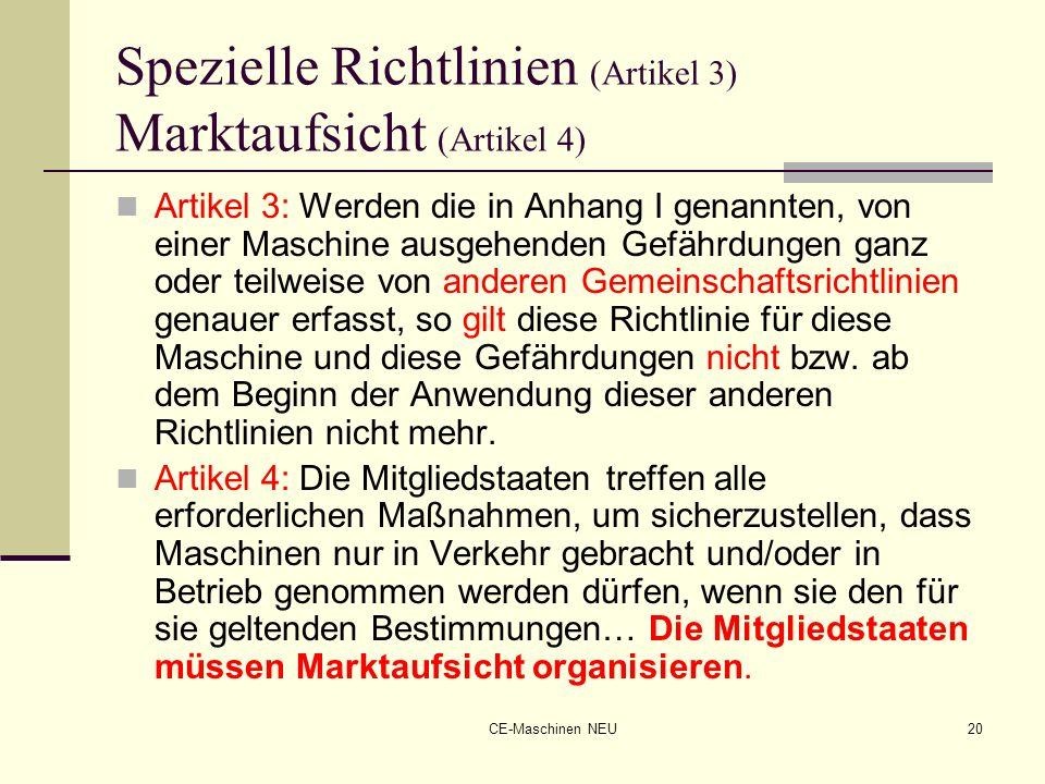 CE-Maschinen NEU20 Spezielle Richtlinien (Artikel 3) Marktaufsicht (Artikel 4) Artikel 3: Werden die in Anhang I genannten, von einer Maschine ausgehe