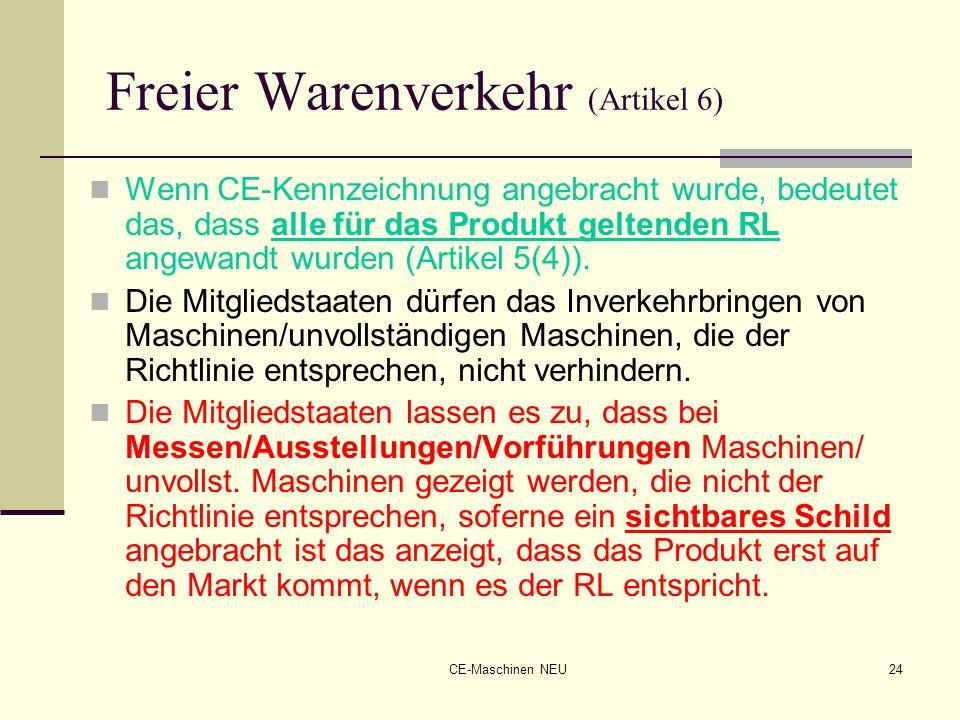 CE-Maschinen NEU24 Freier Warenverkehr (Artikel 6) Wenn CE-Kennzeichnung angebracht wurde, bedeutet das, dass alle für das Produkt geltenden RL angewa