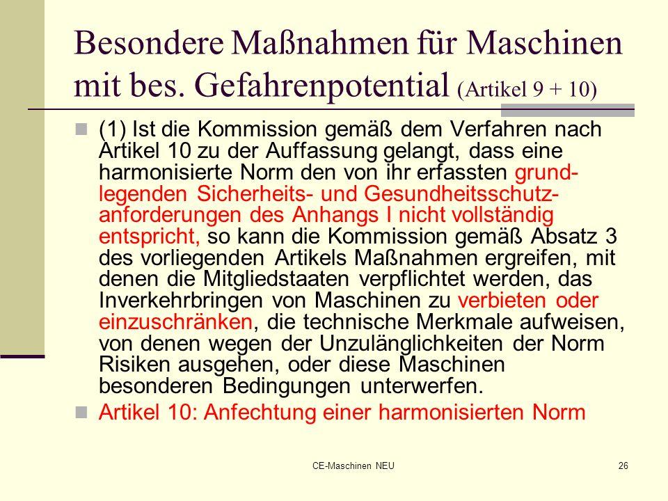 CE-Maschinen NEU26 Besondere Maßnahmen für Maschinen mit bes. Gefahrenpotential (Artikel 9 + 10) (1) Ist die Kommission gemäß dem Verfahren nach Artik