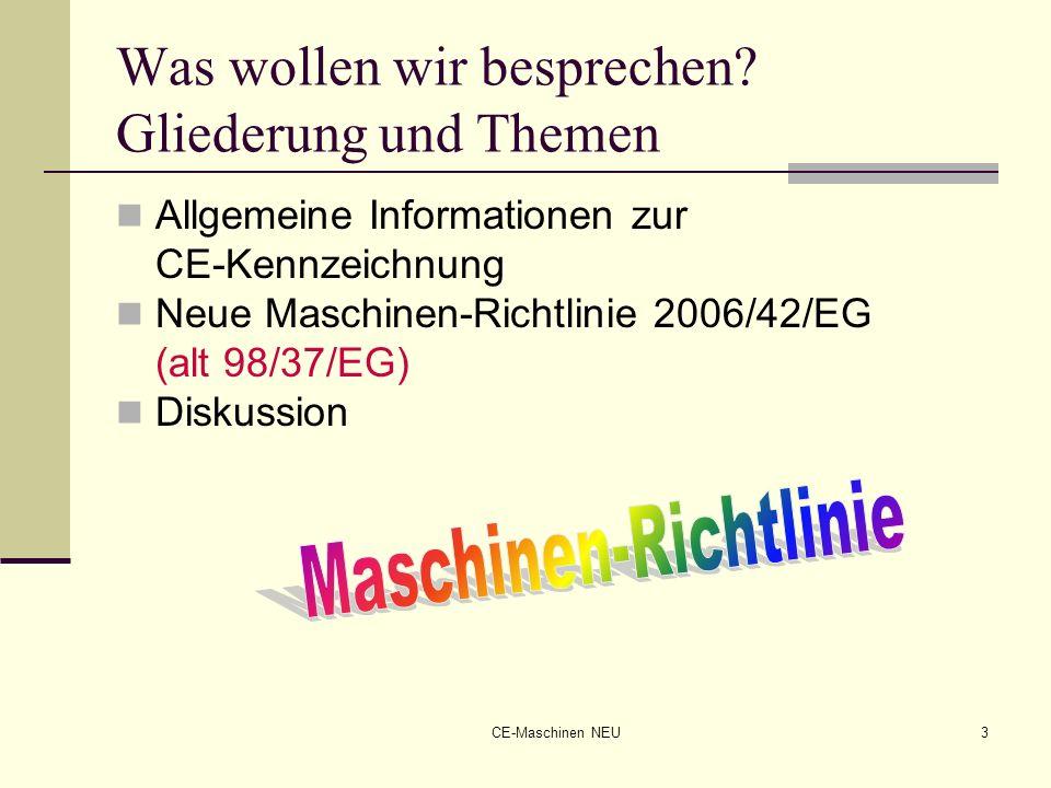 CE-Maschinen NEU3 Was wollen wir besprechen? Gliederung und Themen Allgemeine Informationen zur CE-Kennzeichnung Neue Maschinen-Richtlinie 2006/42/EG