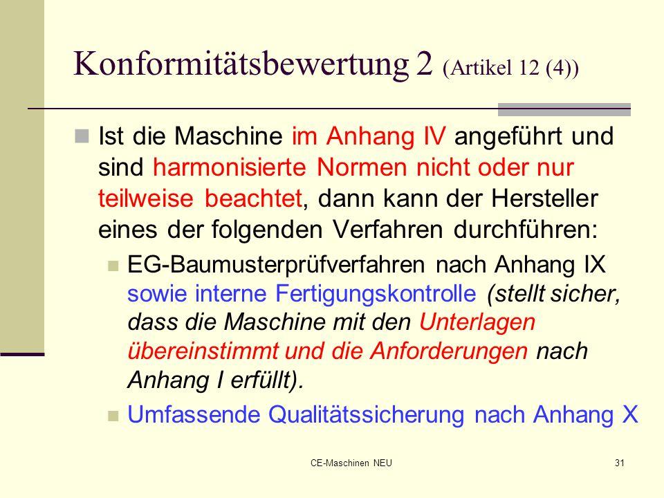 CE-Maschinen NEU31 Konformitätsbewertung 2 (Artikel 12 (4)) Ist die Maschine im Anhang IV angeführt und sind harmonisierte Normen nicht oder nur teilw
