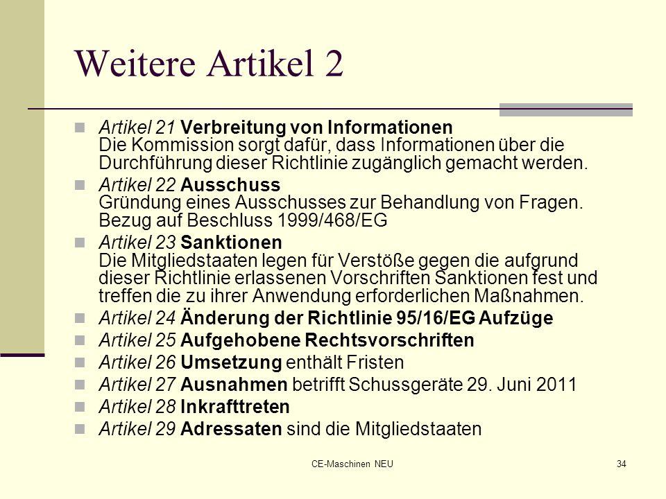 CE-Maschinen NEU34 Weitere Artikel 2 Artikel 21 Verbreitung von Informationen Die Kommission sorgt dafür, dass Informationen über die Durchführung die
