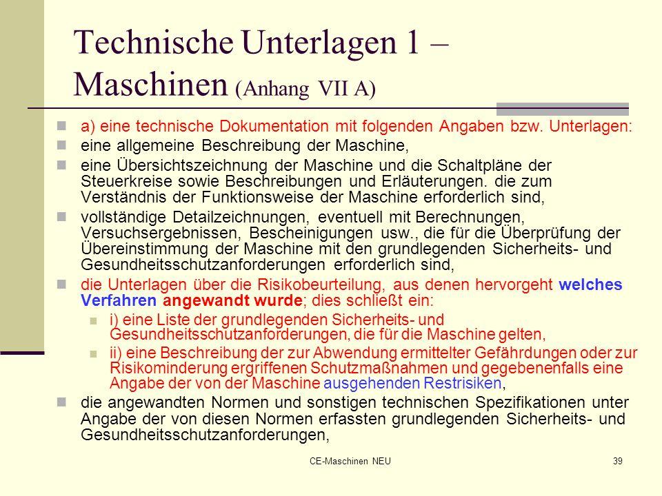 CE-Maschinen NEU39 Technische Unterlagen 1 – Maschinen (Anhang VII A) a) eine technische Dokumentation mit folgenden Angaben bzw. Unterlagen: eine all
