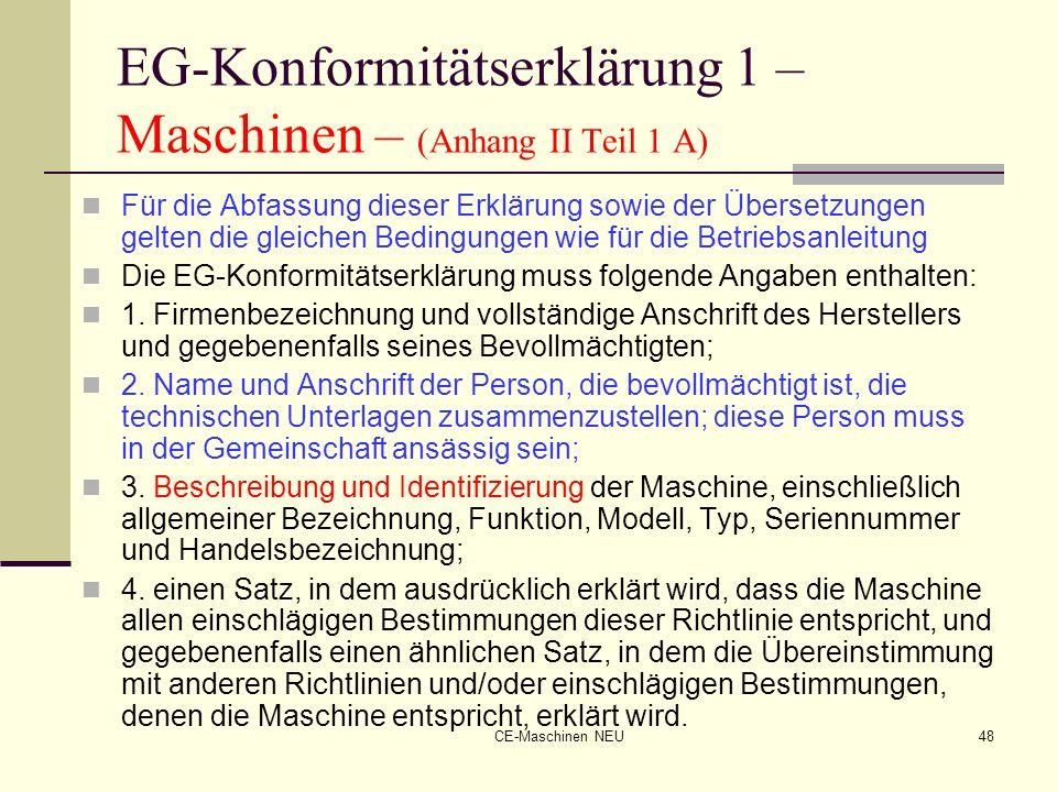 CE-Maschinen NEU48 EG-Konformitätserklärung 1 – Maschinen – (Anhang II Teil 1 A) Für die Abfassung dieser Erklärung sowie der Übersetzungen gelten die