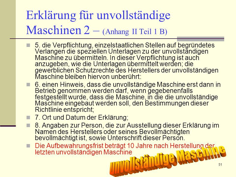 CE-Maschinen NEU51 Erklärung für unvollständige Maschinen 2 – (Anhang II Teil 1 B) 5. die Verpflichtung, einzelstaatlichen Stellen auf begründetes Ver