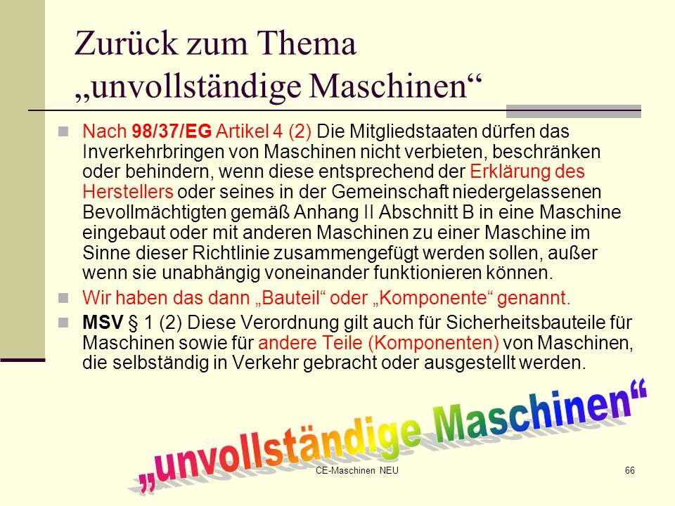 CE-Maschinen NEU66 Zurück zum Thema unvollständige Maschinen Nach 98/37/EG Artikel 4 (2) Die Mitgliedstaaten dürfen das Inverkehrbringen von Maschinen