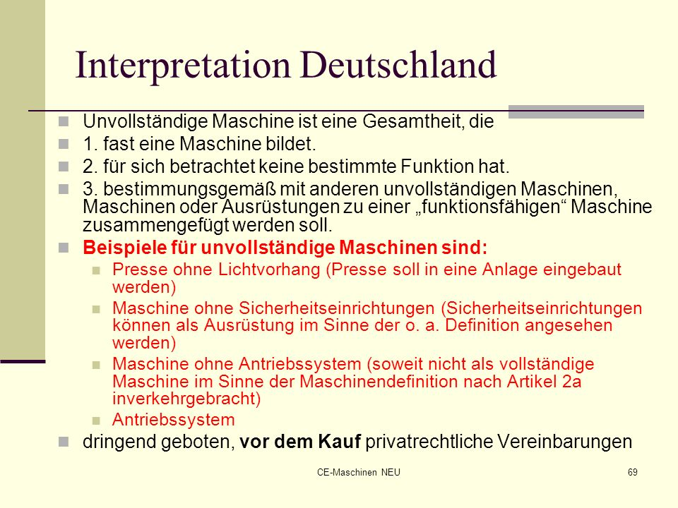 CE-Maschinen NEU69 Interpretation Deutschland Unvollständige Maschine ist eine Gesamtheit, die 1. fast eine Maschine bildet. 2. für sich betrachtet ke