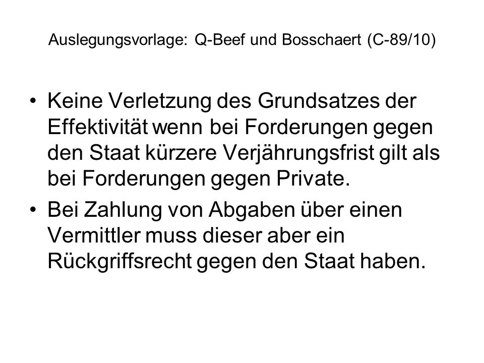 Auslegungsvorlage: Q-Beef und Bosschaert (C-89/10) Keine Verletzung des Grundsatzes der Effektivität wenn bei Forderungen gegen den Staat kürzere Verj