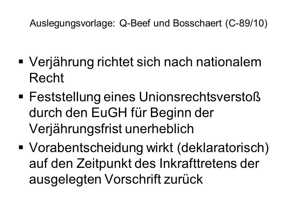 Auslegungsvorlage: Q-Beef und Bosschaert (C-89/10) Verjährung richtet sich nach nationalem Recht Feststellung eines Unionsrechtsverstoß durch den EuGH